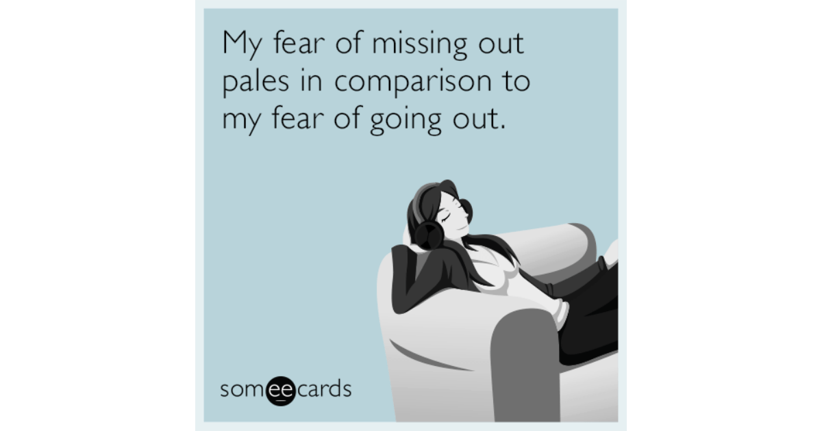 My fear of missing out pales in comparison to my fear of