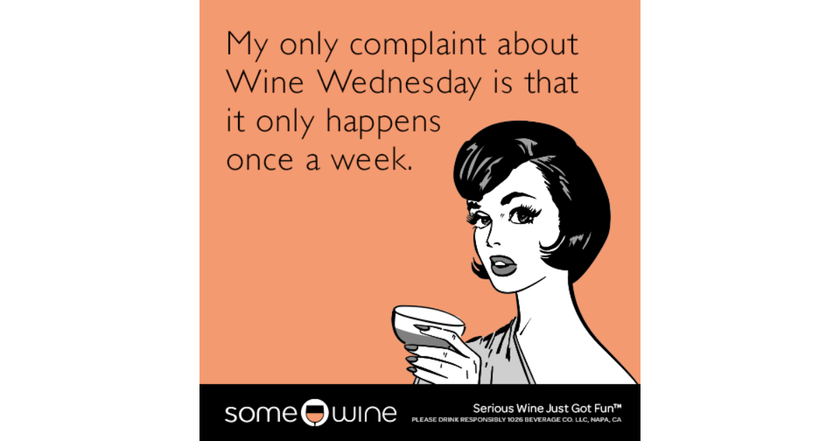 My only complaint about Wine Wednesday is that it only