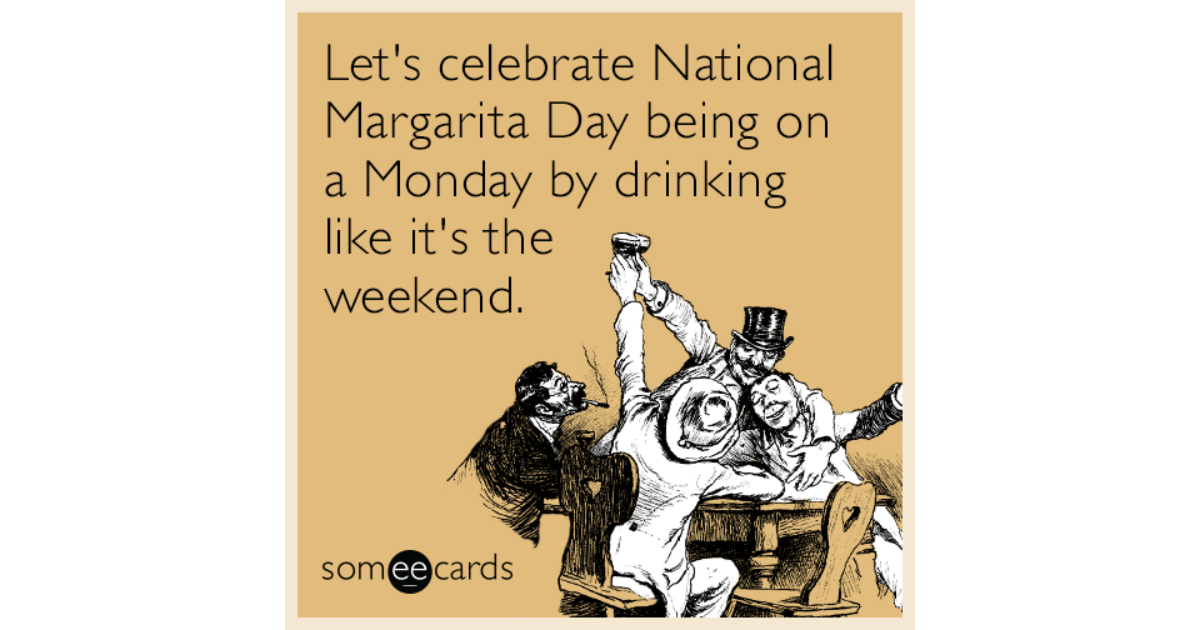 Lets Celebrate National Margarita Day Being On A Monday