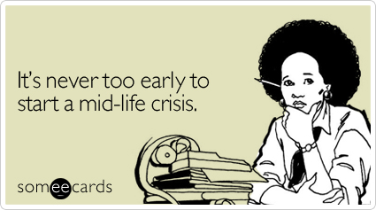 Funny Birthday Ecard: It's never too early to start a mid-life crisis.