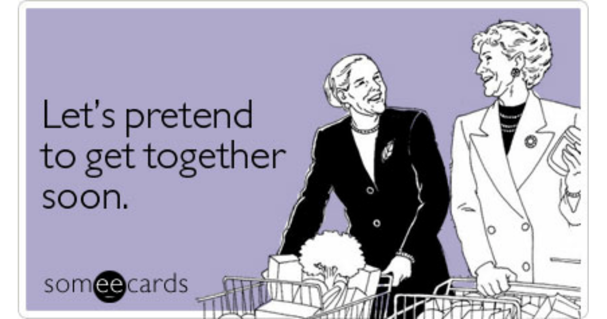 Let's Pretend To Get Together Soon Courtesy Hello Ecard