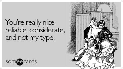 You're Really Nice Reliable Considerate And Not My Type