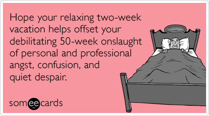 Relaxing Two Week Vacation Onslaught Of Despair Funny