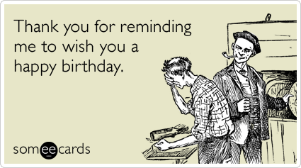 Birthday Belated Reminder Forget Remind Friend Funny Ecard