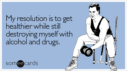 Funny New Year's Ecard: My resolution is to get healthier while still destroying myself with alcohol and drugs.
