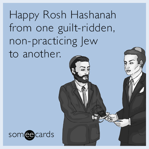 Happy Rosh Hashanah From One Guilt Ridden Non Practicing