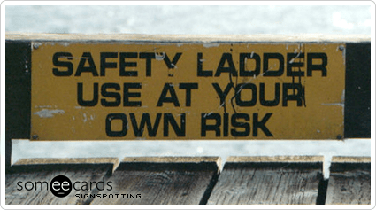 Signspotting Funny Signs Safety Ladder Use At Your Own