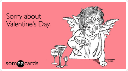 Funny Valentine's Day Ecard: Sorry about Valentine's Day.