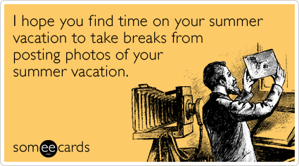 Funny Farewell Ecard: I hope you find time on your summer vacation to take breaks from posting photos of your summer vacation.