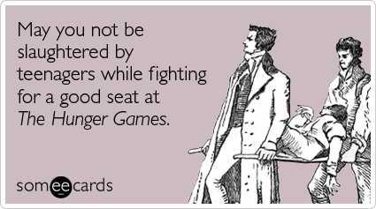 Funny Movies Ecard: May you not be slaughtered by teenagers while fighting for a good seat at The Hunger Games.