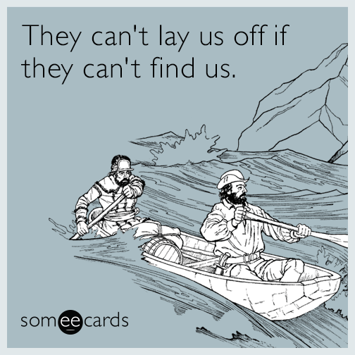 They Can't Lay Us Off If They Can't Find Us Workplace Ecard