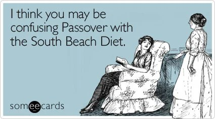 I think you may be confusing Passover with the South Beach Diet