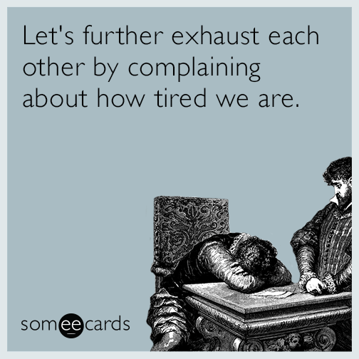Let's Further Exhaust Each Other By Complaining About How