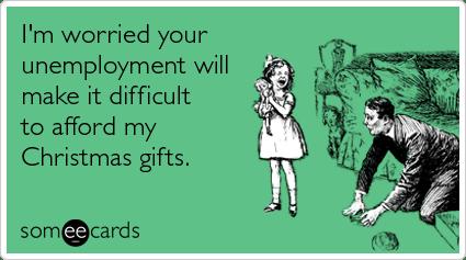 Unemployment Christmas Gifts Afford Christmas Season Ecard
