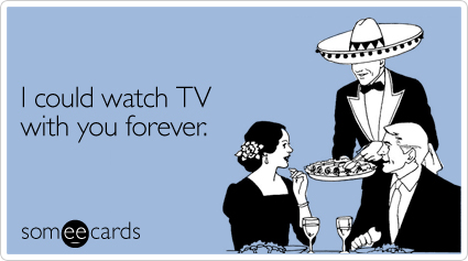 someecards.com - I could watch TV with you forever