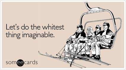 Lets Do The Whitest Thing Imaginable Seasonal Ecard