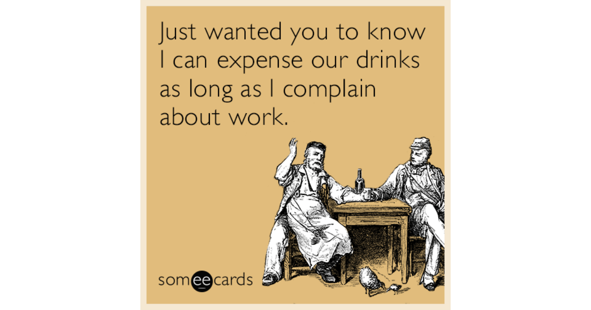 Just Wanted You To Know I Can Expense Our Drinks As Long