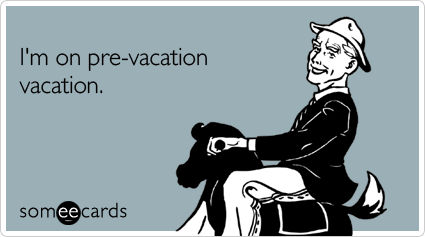 Funny Workplace Ecard: I'm on pre-vacation vacation.