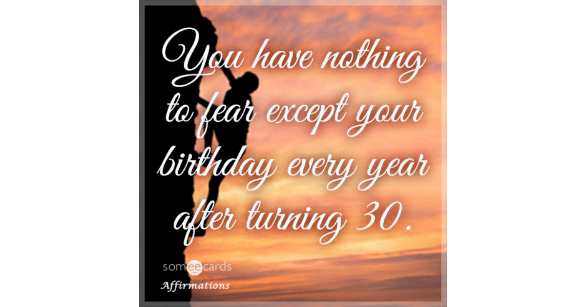 You Have Nothing To Fear Except Your Birthday Every Year