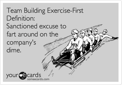 Team Building Exercise First Definition Sanctioned Excuse