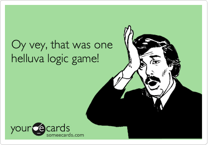 Funny Encouragement Ecard: Oy vey, that was one helluva logic game!
