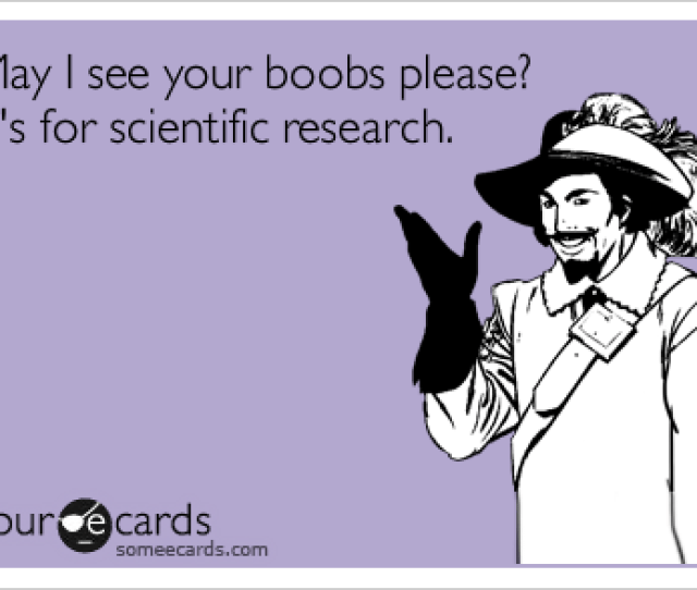 May I See Your Boobs Please Its For Scientific Research