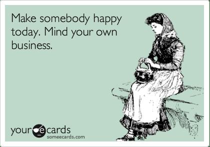 make somebody happy today
