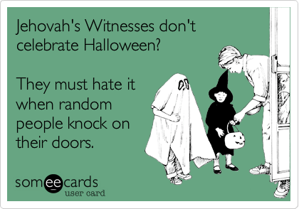 Jehovah's Witnesses Don't Celebrate Halloween? They Must