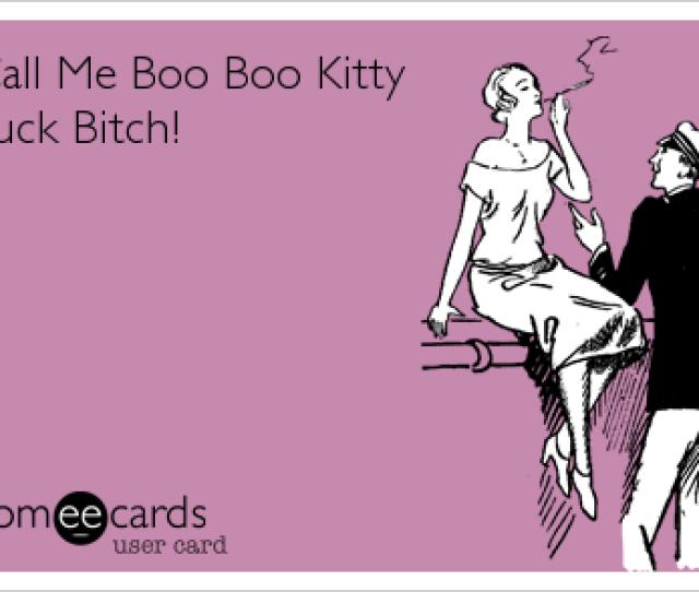 Call Me Boo Boo Kitty Fuck Bitch