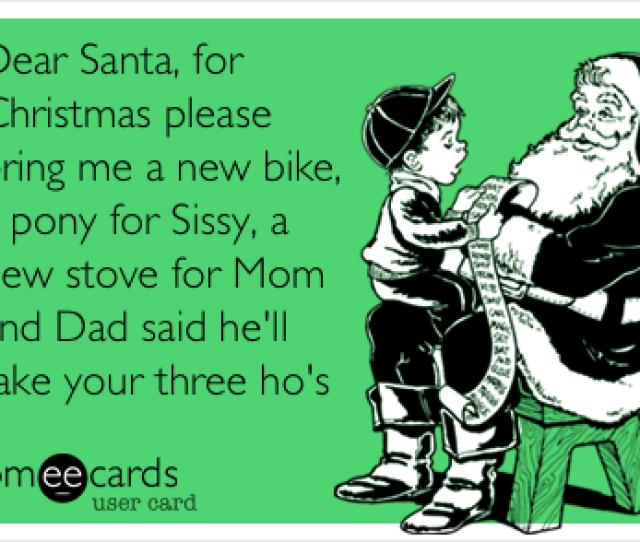 Dear Santa For Christmas Please Bring Me A New Bike A Pony For Sissy