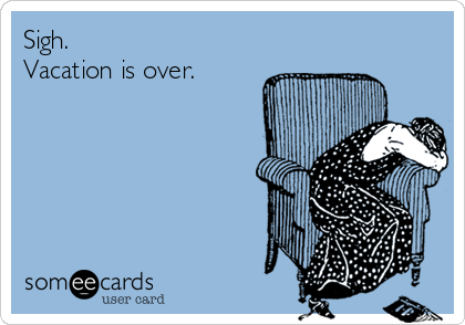 Sigh Vacation Is Over Cry For Help Ecard