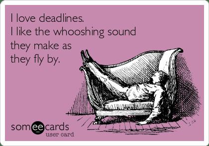 Image result for I like deadlines