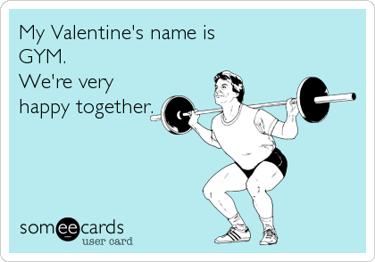 My Valentine's name is GYM. We're very happy together.
