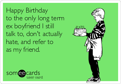 Birthday ecards for ex boyfriend infocard today s news entertainment ecardore at someecards funny birthday ecard happy boyfriend funny birthday ecard happy boyfriend bookmarktalkfo Choice Image
