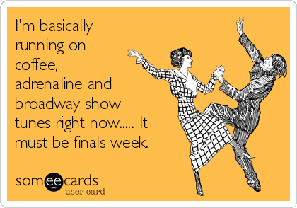 https://i0.wp.com/cdn.someecards.com/someecards/usercards/im-basically-running-on-coffee-adrenaline-and-broadway-show-tunes-right-now-it-must-be-finals-week-5b408.png