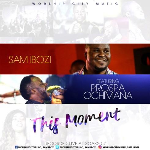 Sam Ibozi Ft. Prospa Ochimana - This Moment Mp3 Download