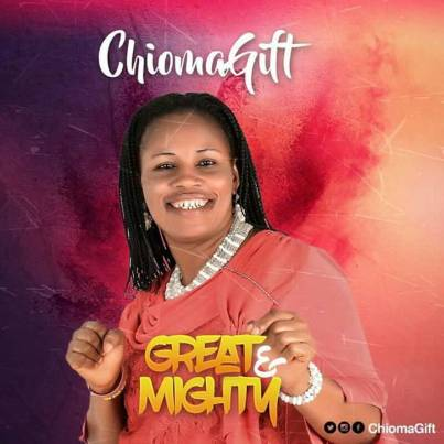 ChiomaGift - Great & Mighty Mp3 DownloadChiomaGift - Great & Mighty Mp3 Download