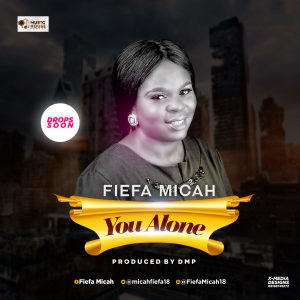 Fiefa Micah - You Alone Mp3 Download