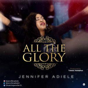 Jennifer Adiele - All The Glory Mp3 Download