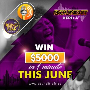 "EVENT: Sound it Africa and Rising Star Gospel Africa Present ""Win $5000 in 1 Minute """