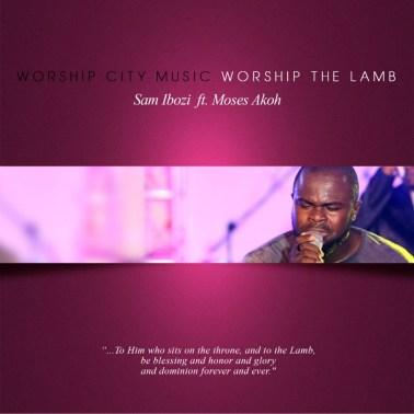 Sam Ibozi Ft. Moses Akoh Worship The Lamb Mp3 Download