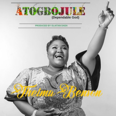 Thelma Benson Atogbojule ( Dependable God ) Mp3 Download