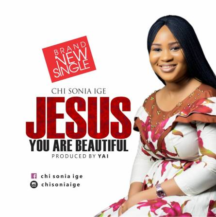 Chinsonia Ige Jesus You Are Beautiful Lyrics / Mp3 Download