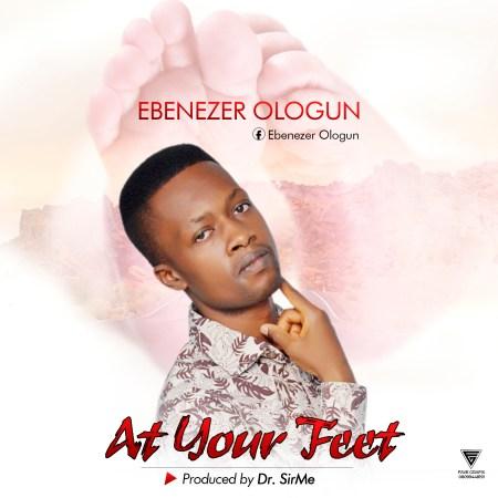 Ebenezer Ologun At Your Feet Mp3 Download