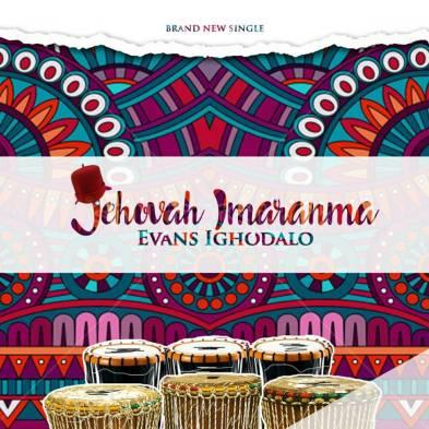Evans Ighodalo Jehovah Imaranma Mp3 Download