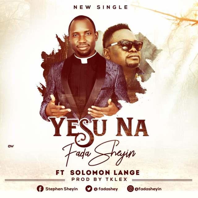 Fada Sheyin Ft. Solomon Lange - Yesu NaMp3 Download