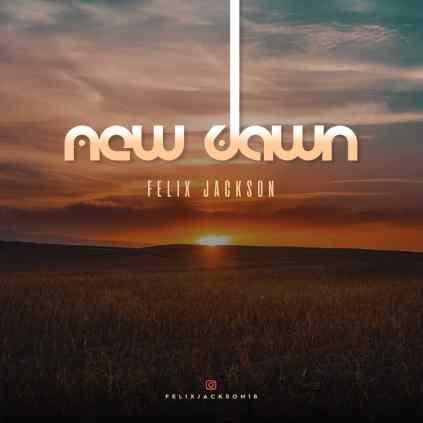 Felix Jackson New Dawn Mp3 Download