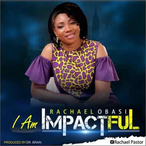 Rachael Obasi I Am Impactful Mp3 Download