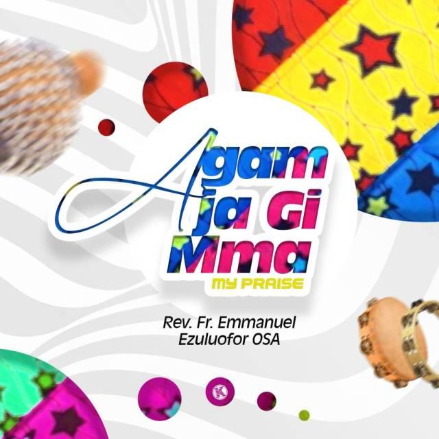 Rev. Fr. Emmanuel Ezuluofor Agam Ja Gi Mma Mp3 / Lyrics Download