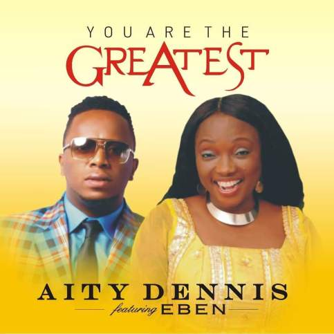 Aity Dennis - You Are The Greatest Ft. Eben Mp3 Download
